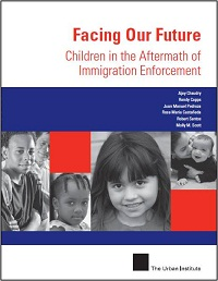 Facing Our Future -Children in the Aftermath of Immigration Enforcement